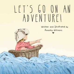 Lets Go on an Adventure! Annesley Williams