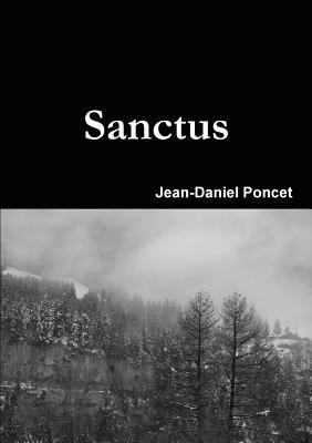 Sanctus: Novel  by  Jean-Daniel Poncet
