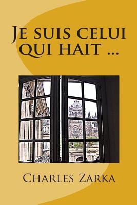 Je Suis Celui Qui Hait ...  by  Charles Zarka