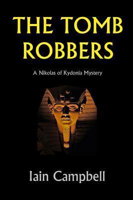 The Tomb Robbers: A Nikolas of Kydonia Mystery Iain Campbell