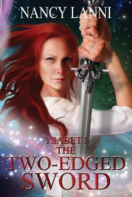 Ysabet I: The Two-Edged Sword  by  Nancy Lanni