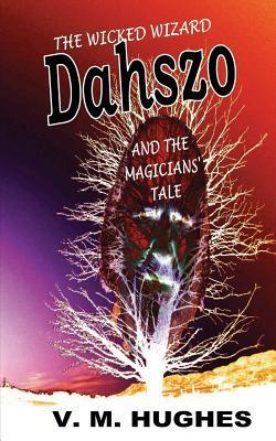 The Wicked Wizard Dahszo and The Magicians Tale V.M. Hughes