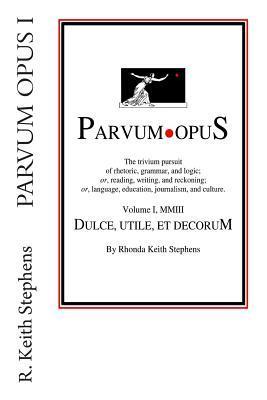 Parvum Opus I: Dulce, Utile, Et Decorum Est Pro Patria Scribere  by  Rhonda Keith Stephens