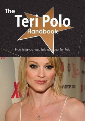 The Teri Polo Handbook - Everything You Need to Know about Teri Polo Emily Smith