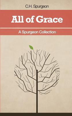 All of Grace - A Spurgeon Collection Charles H. Spurgeon