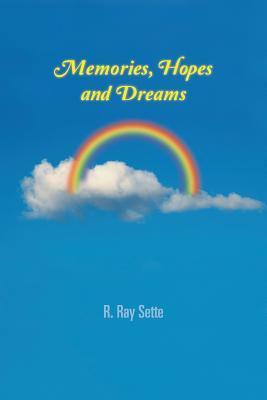 Memories, Hopes and Dreams R Ray Sette