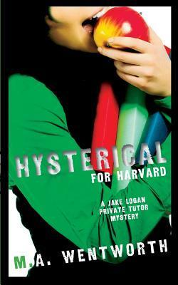 Hysterical for Harvard  by  M.A. Wentworth
