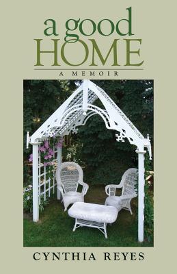 A Good Home: A Memoir  by  Cynthia Reyes