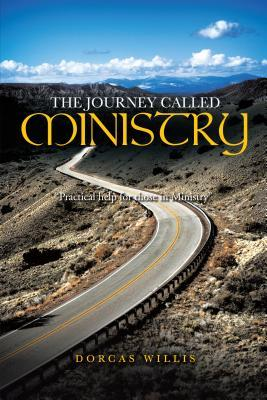 The Journey Called Ministry: Practical Help for Those in Ministry  by  Dorcas Willis