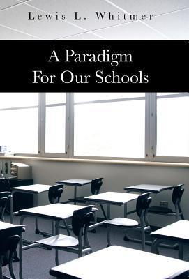 A Paradigm for Our Schools  by  Lewis L. Whitmer