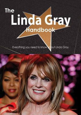 The Linda Gray Handbook - Everything You Need to Know about Linda Gray Emily Smith