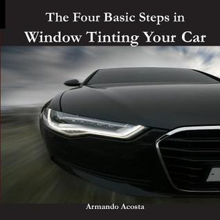 The Four Basic Steps in Window Tinting Your Car Armando Limon Acosta Jr