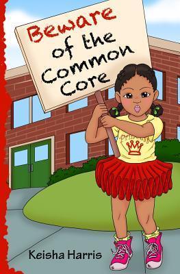 Beware of the Common Core Keisha Harris