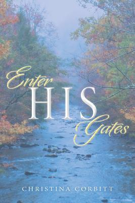 Enter His Gates  by  Christina Corbitt