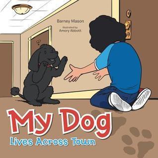 My Dog Lives Across Town  by  Barney Mason