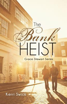 The Bank Heist: Grace Stewart Series  by  Kerri Swick