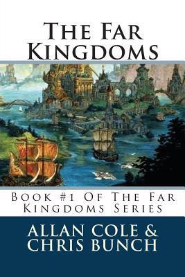 The Far Kingdoms: Book #1 of the Far Kingdoms Series Allan Cole