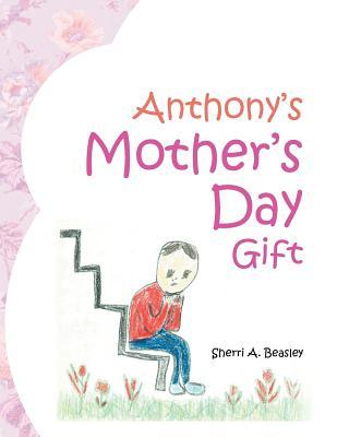 Anthonys Mothers Day Gift Sherri a Beasley