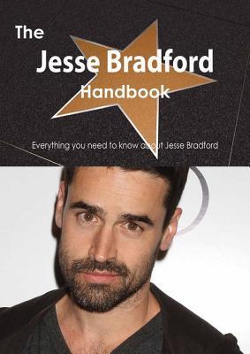 The Jesse Bradford Handbook - Everything You Need to Know about Jesse Bradford  by  Emily Smith