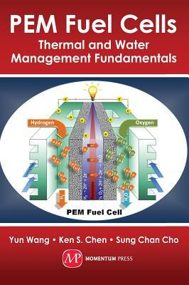 PEM Fuel Cells: Thermal and Water Management Fundamentals  by  Yun Wang