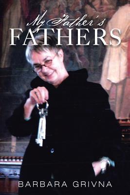 My Fathers Fathers Barbara Grivna