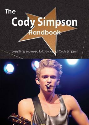 The Cody Simpson Handbook - Everything You Need to Know about Cody Simpson  by  Emily Smith