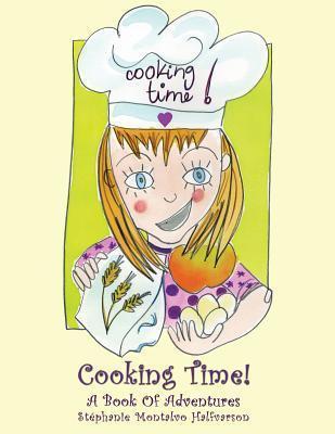 Cooking Time!: A Book of Adventures Stephanie Montalvo Halfvarson