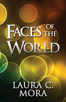 Faces of the World  by  Laura C. Mora
