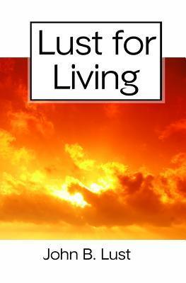 Lust for Living: Grow Younger, Healthier and Happier  by  John B. Lust