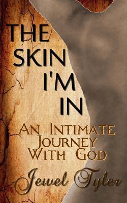 The Skin Im In: An Intimate Journey With God  by  Jewel Tyler