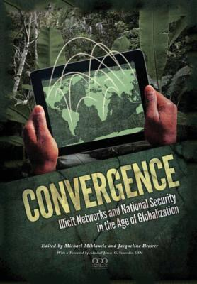 Convergence: Illicit Networks and National Security in the Age of Globalization  by  Jacqueline Brewer