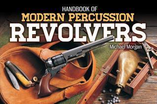 Handbook of Modern Percussion Revolvers Michael Morgan