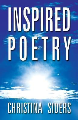 Inspired Poetry Christina Siders