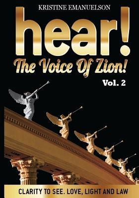 Hear! the Voice of Zion! 2: Clarity to See. Love, Light and Law - Vol.2  by  Kristine M Emanuelson
