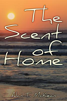 The Scent of Home  by  Alan T. McKean