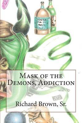 Mask of the Demons, Addiction  by  Richard Brown Sr.