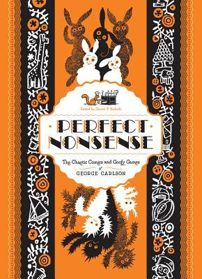 Perfect Nonsense: The Chaotic Comics and Goofy Games of George Carlson George Carlson