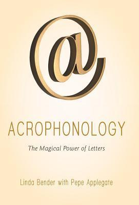 Acrophonology: The Magical Power of Letters  by  Linda Bender