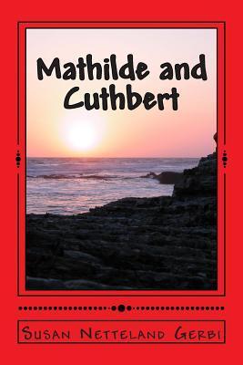 Mathilde and Cuthbert: A Novel History  by  Susan Netteland Gerbi