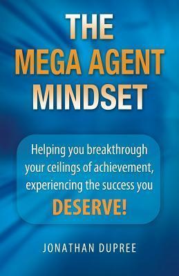 The Mega Agent Mindset  by  Jonathan Dupree