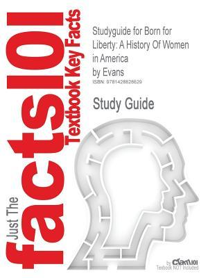 Studyguide for Born for Liberty: A History of Women in America Evans, ISBN 9780684834986 by Cram101 Textbook Reviews
