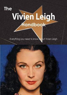 The Vivien Leigh Handbook - Everything You Need to Know about Vivien Leigh Emily Smith
