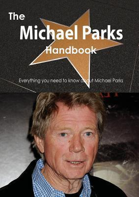 The Michael Parks Handbook - Everything You Need to Know about Michael Parks  by  Emily Smith