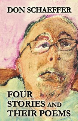 Four Stories and Their Poems Don Schaeffer