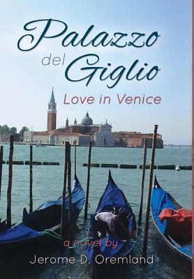 Palazzo del Giglio: Love in Venice Jerome D. Oremland