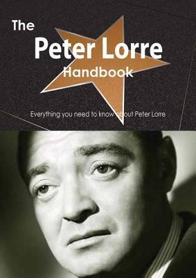 The Peter Lorre Handbook - Everything You Need to Know about Peter Lorre  by  Emily Smith