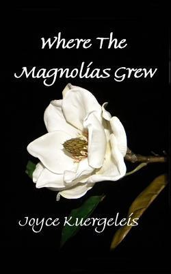 Where the Magnolias Grew  by  Joyce Kuergeleis