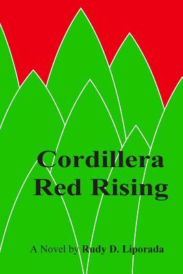 Cordillera Red Rising: Father Carlo Paterno Joins the Communist New Peoples Army to Save His Igorot Native Parishioners from Being Displaced Rudy D Liporada