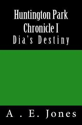 Huntington Park Chronicle I: Dias Destiny A.E. Jones