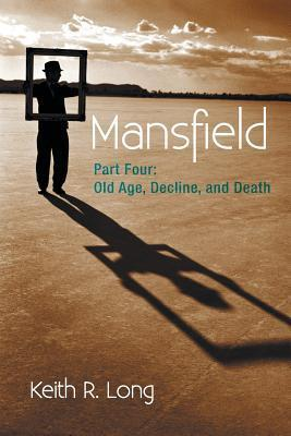 Mansfield: Part Four: Old Age, Decline, and Death Keith R. Long